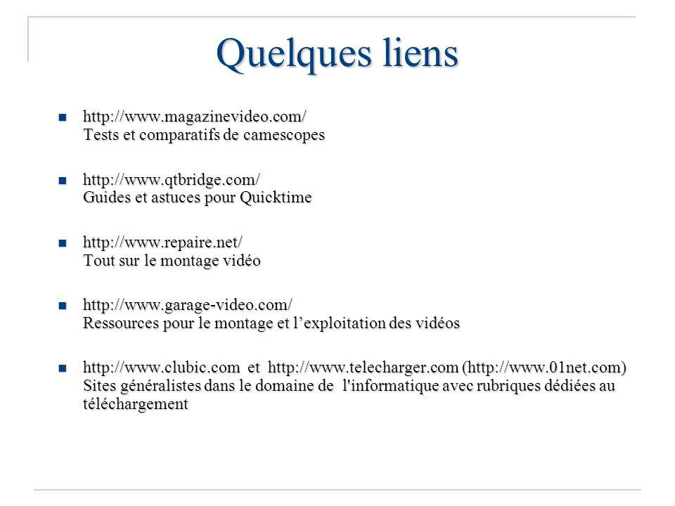 Quelques liens http://www.magazinevideo.com/ Tests et comparatifs de camescopes. http://www.qtbridge.com/ Guides et astuces pour Quicktime.