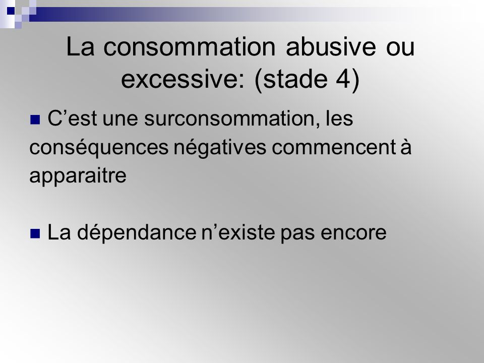 La consommation abusive ou excessive: (stade 4)