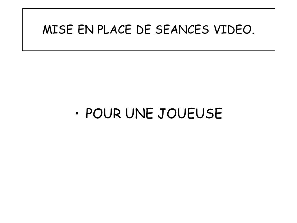 MISE EN PLACE DE SEANCES VIDEO.