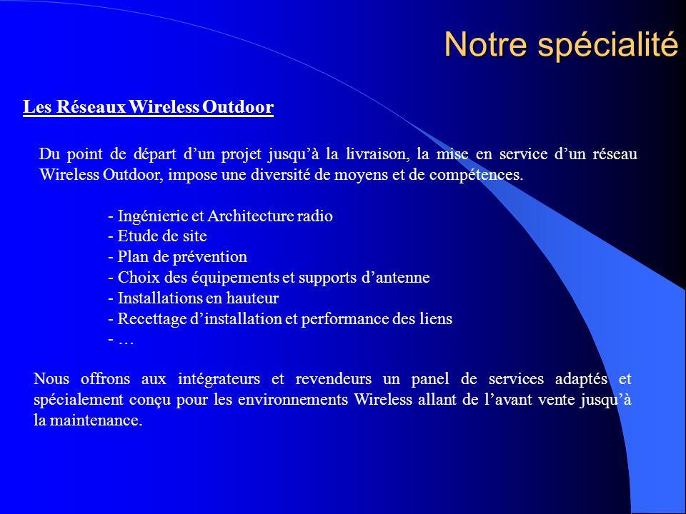 Notre spécialité Les Réseaux Wireless Outdoor