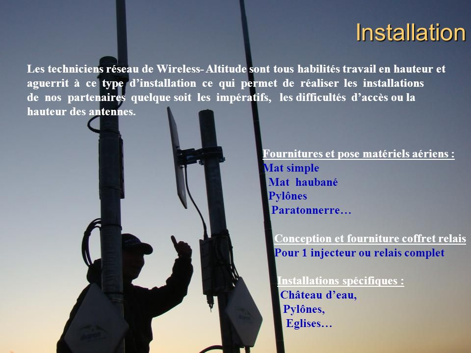 Installation Les techniciens réseau de Wireless- Altitude sont tous habilités travail en hauteur et.