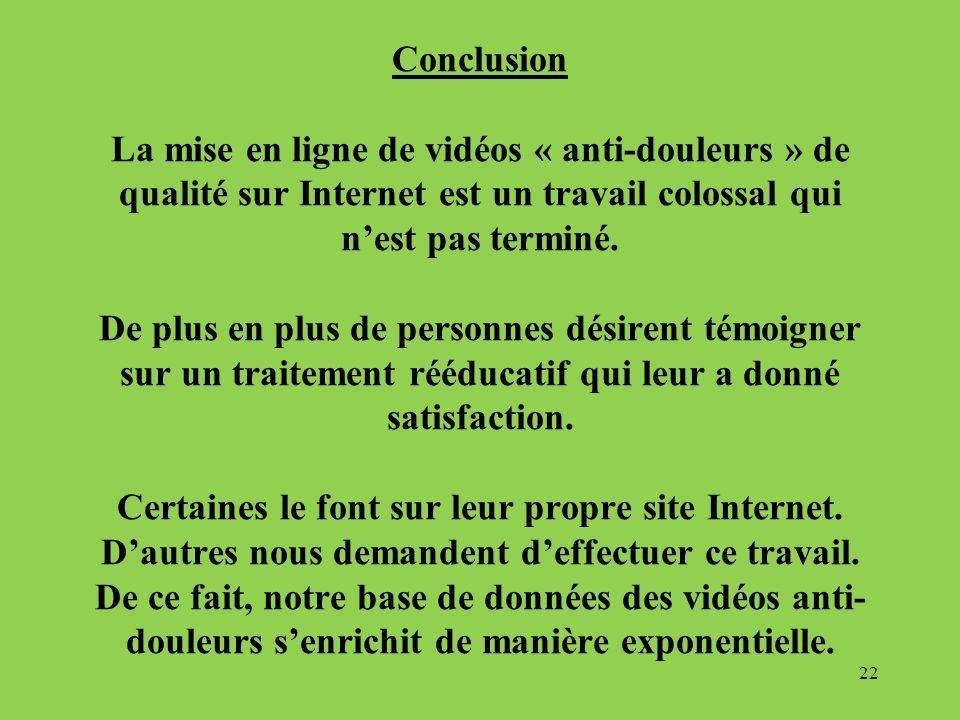 Conclusion La mise en ligne de vidéos « anti-douleurs » de qualité sur Internet est un travail colossal qui n'est pas terminé.