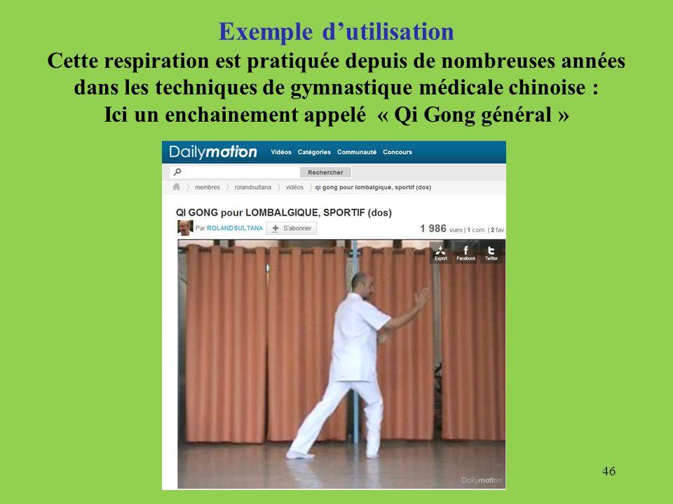 Exemple d'utilisation Cette respiration est pratiquée depuis de nombreuses années dans les techniques de gymnastique médicale chinoise : Ici un enchainement appelé « Qi Gong général »