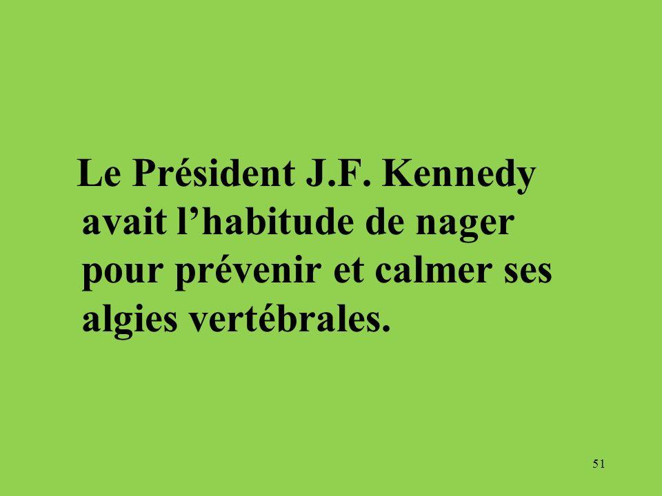 Le Président J.F. Kennedy avait l'habitude de nager pour prévenir et calmer ses algies vertébrales.