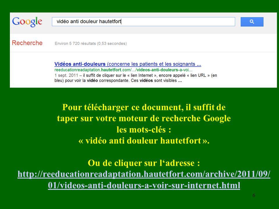 Pour télécharger ce document, il suffit de taper sur votre moteur de recherche Google les mots-clés : « vidéo anti douleur hautetfort ».
