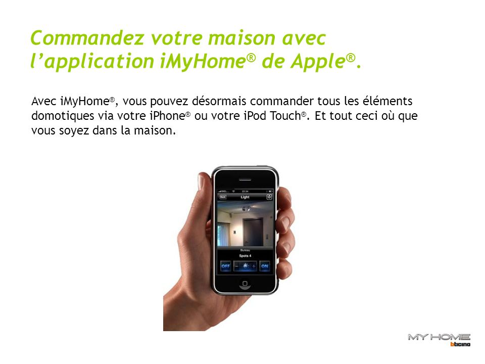 Commandez votre maison avec l'application iMyHome® de Apple®.