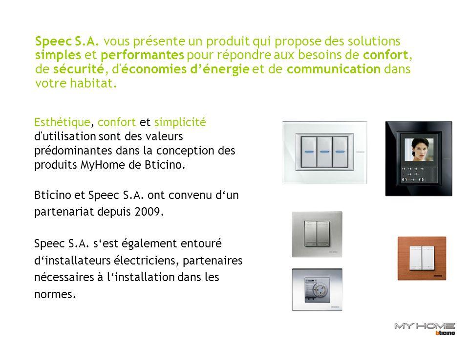 Speec S.A. vous présente un produit qui propose des solutions simples et performantes pour répondre aux besoins de confort, de sécurité, d économies d'énergie et de communication dans votre habitat.