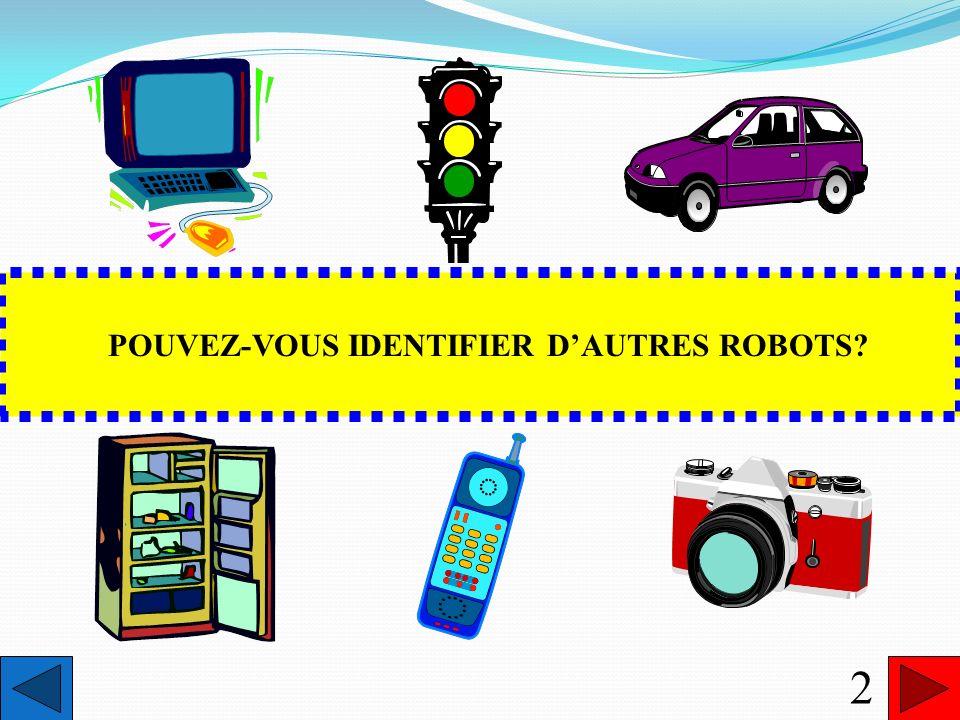 REGARDEZ AUTOUR DE VOUS POUVEZ-VOUS IDENTIFIER D'AUTRES ROBOTS