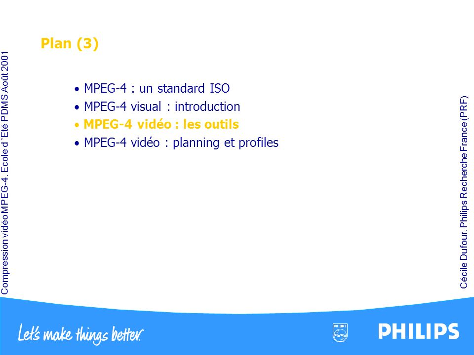 Plan (3) MPEG-4 : un standard ISO MPEG-4 visual : introduction