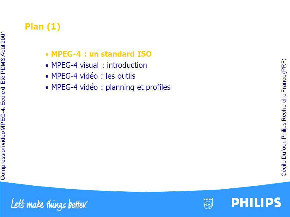 Plan (1) MPEG-4 : un standard ISO MPEG-4 visual : introduction