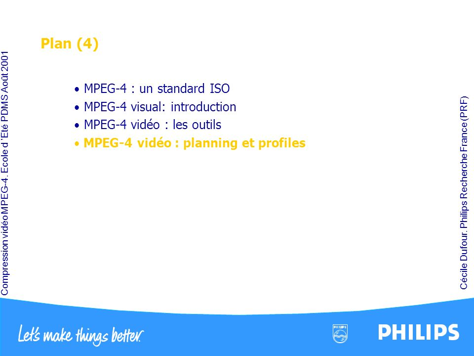 Plan (4) MPEG-4 : un standard ISO MPEG-4 visual: introduction