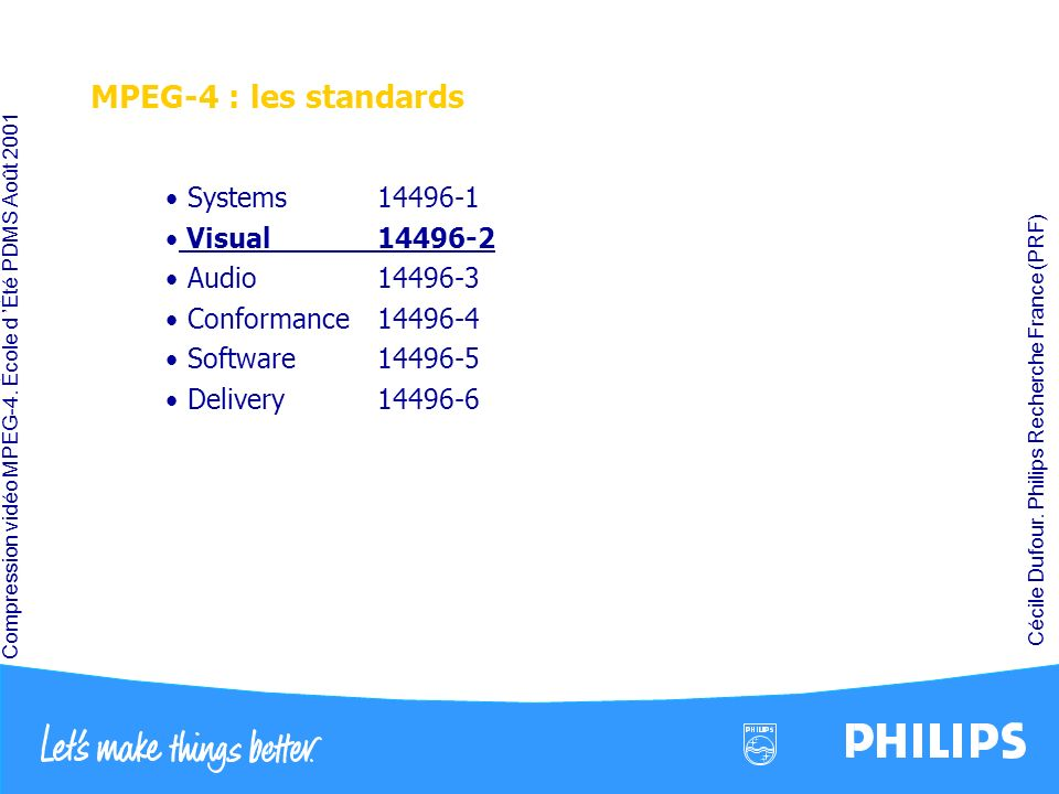 MPEG-4 : les standards Systems 14496-1 Visual 14496-2 Audio 14496-3