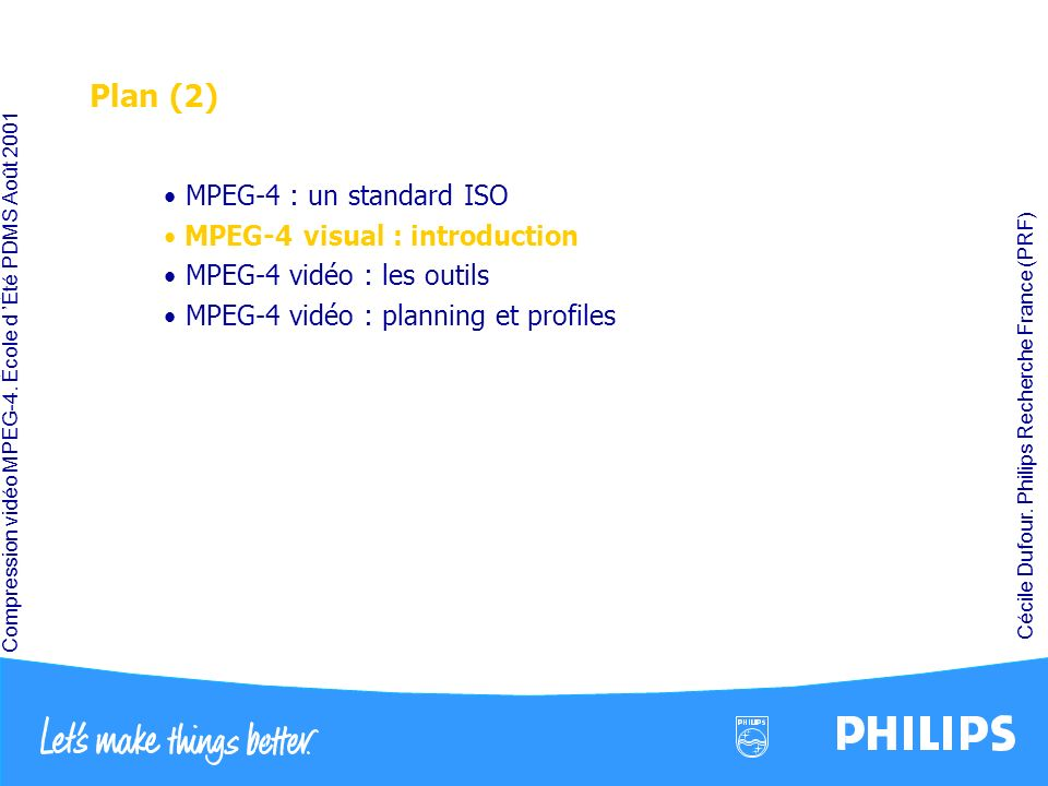 Plan (2) MPEG-4 : un standard ISO MPEG-4 visual : introduction