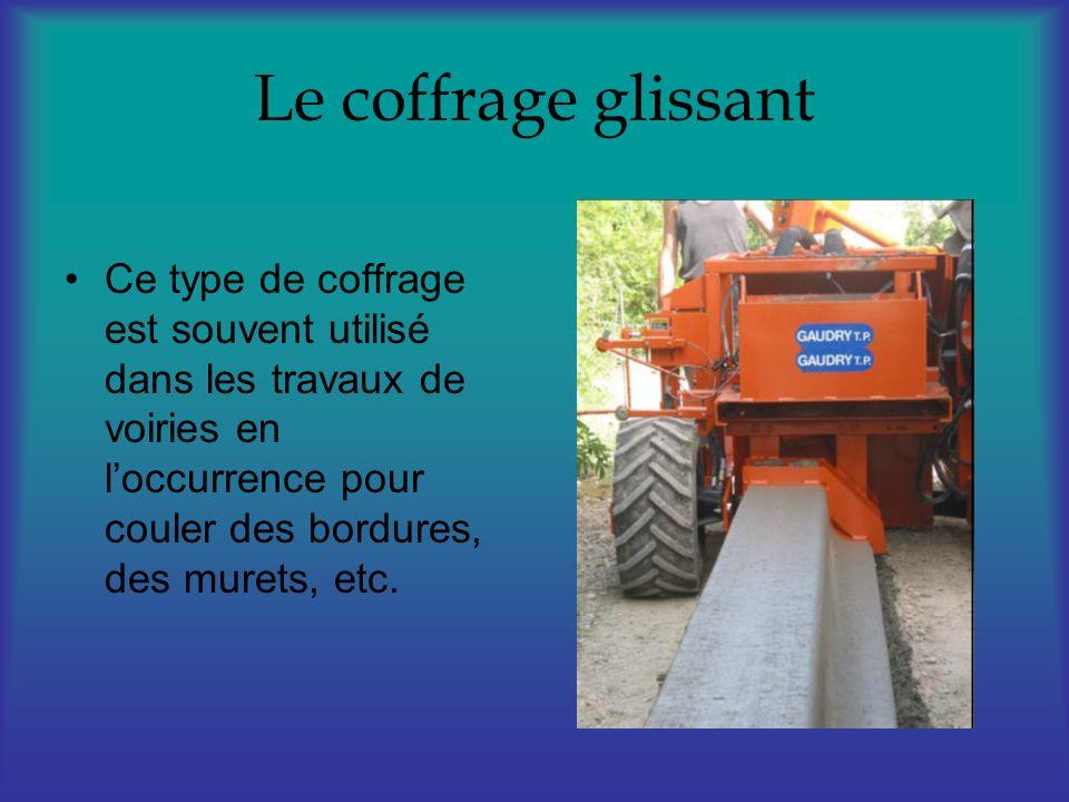 Le coffrage glissantCe type de coffrage est souvent utilisé dans les travaux de voiries en l'occurrence pour couler des bordures, des murets, etc.
