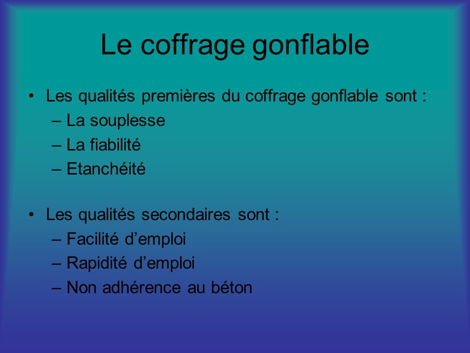 Le coffrage gonflableLes qualités premières du coffrage gonflable sont : La souplesse. La fiabilité.