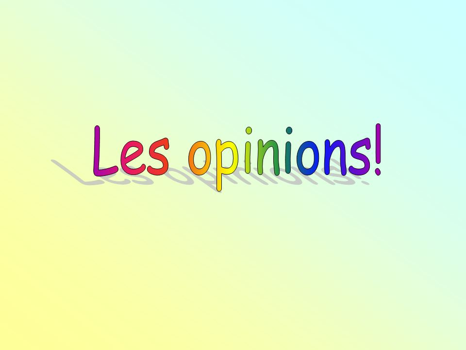 Les opinions!