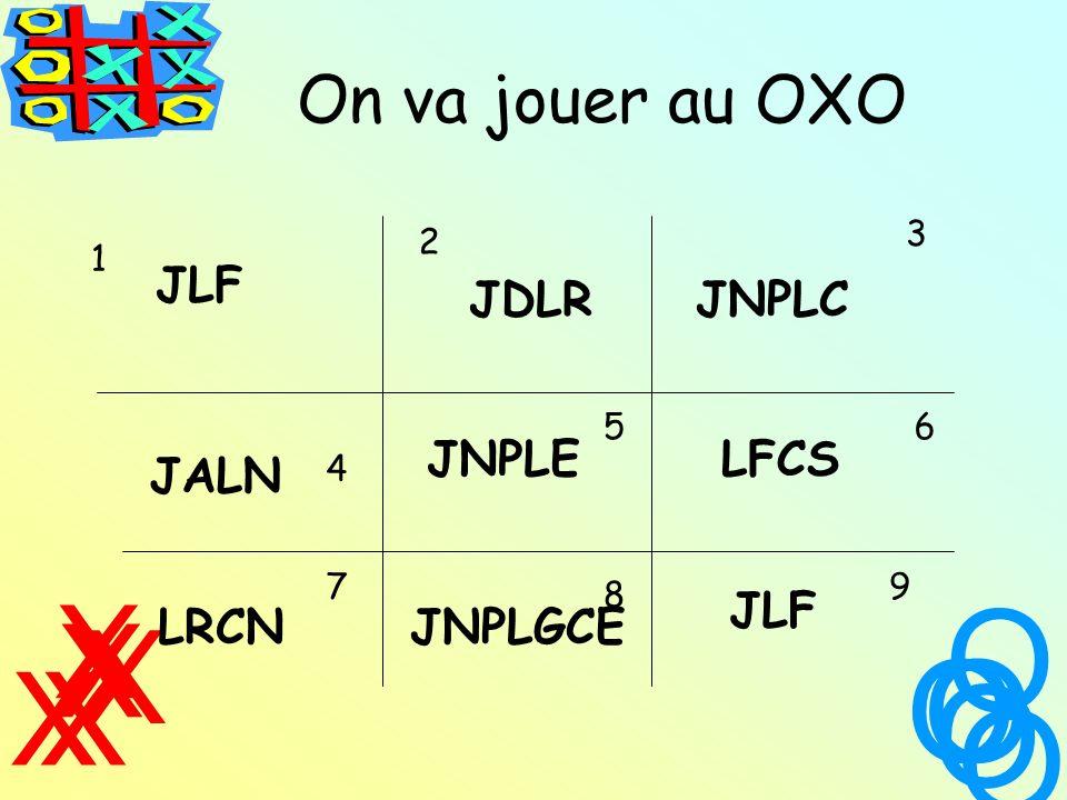 O O O O O X X X X X On va jouer au OXO JLF JDLR JNPLC JNPLE LFCS JALN