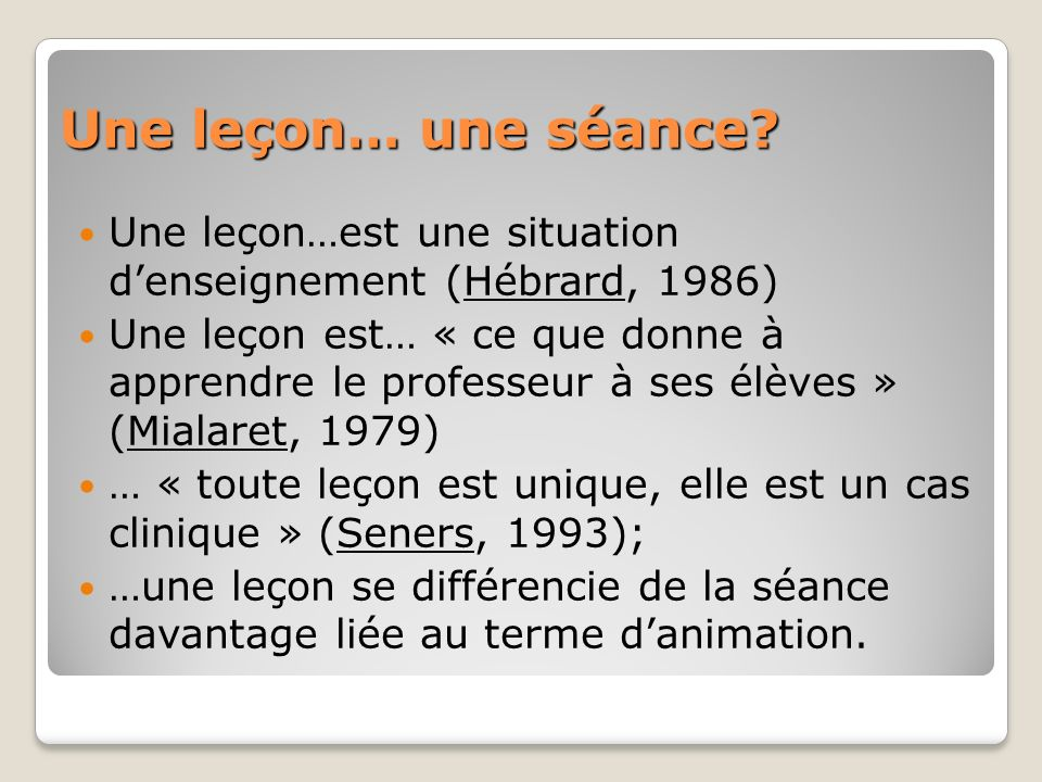 Une leçon… une séance Une leçon…est une situation d'enseignement (Hébrard, 1986)