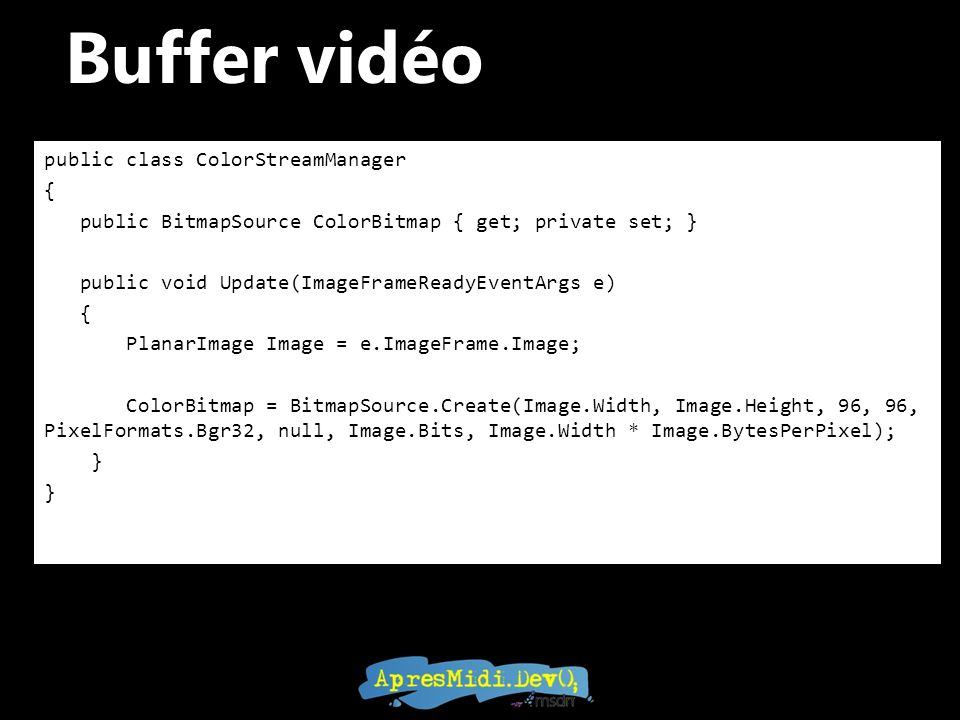Buffer vidéo public class ColorStreamManager {