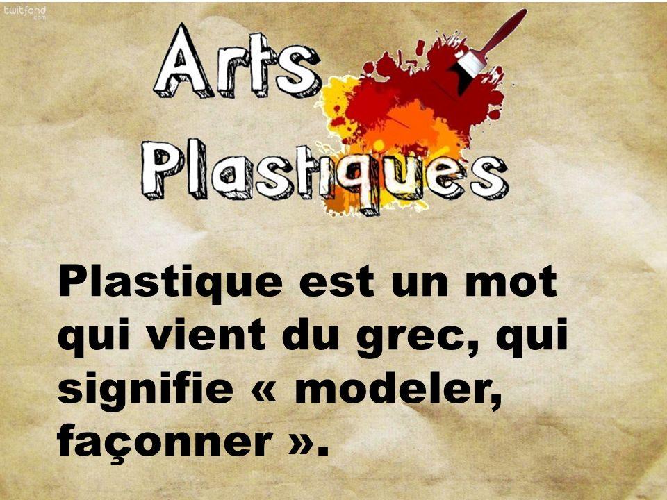 Plastique est un mot qui vient du grec, qui signifie « modeler, façonner ».