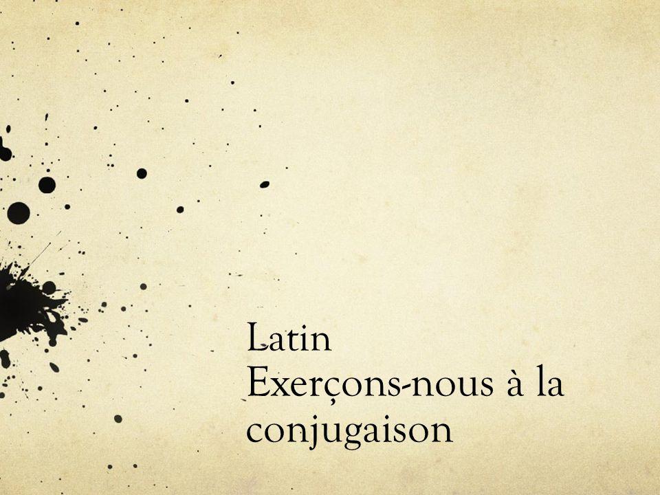 Latin Exerçons-nous à la conjugaison