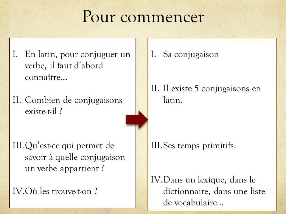 Pour commencer En latin, pour conjuguer un verbe, il faut d'abord connaître… Combien de conjugaisons existe-t-il