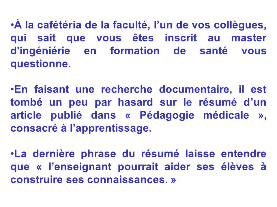 À la cafétéria de la faculté, l'un de vos collègues, qui sait que vous êtes inscrit au master d ingéniérie en formation de santé vous questionne.