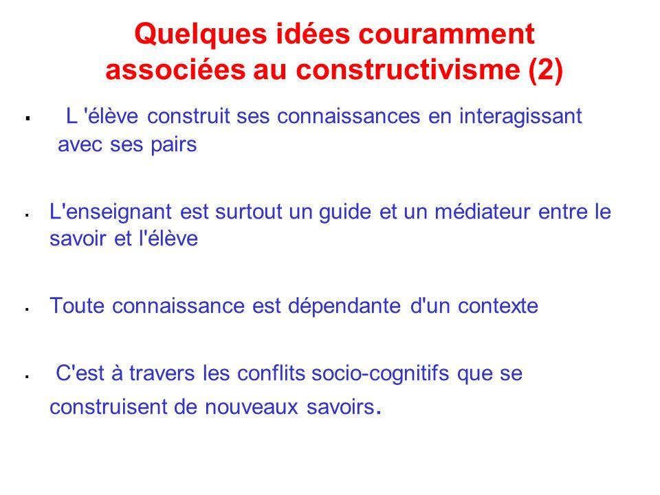 Quelques idées couramment associées au constructivisme (2)
