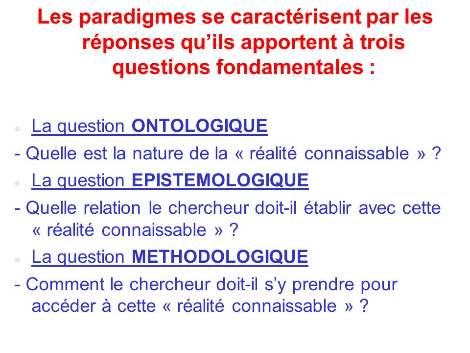 Les paradigmes se caractérisent par les réponses qu'ils apportent à trois questions fondamentales :