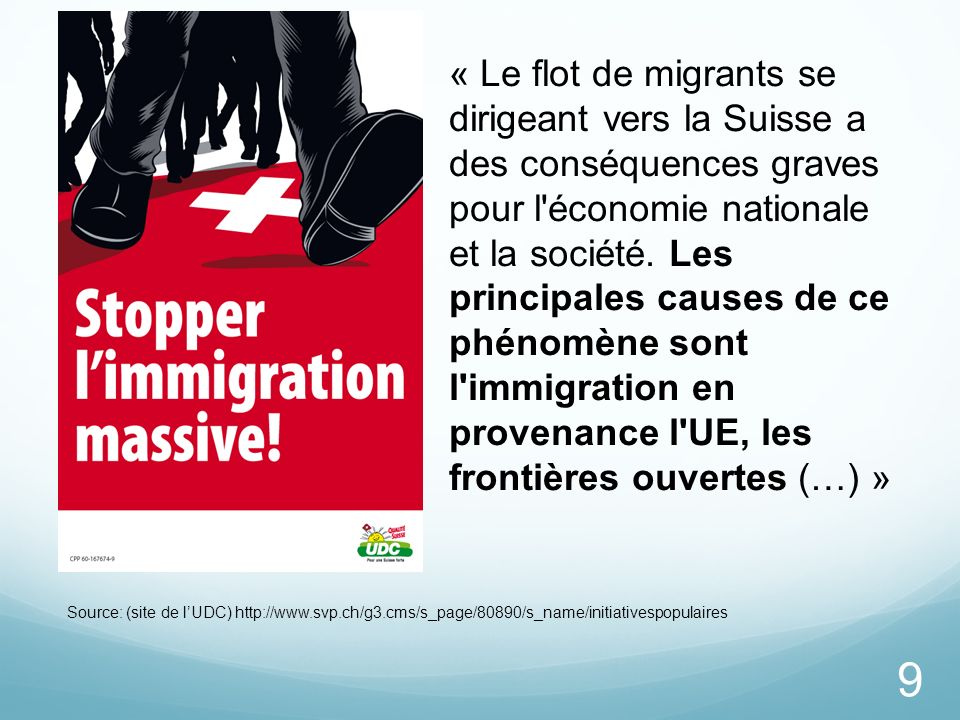 « Le flot de migrants se dirigeant vers la Suisse a des conséquences graves pour l économie nationale et la société. Les principales causes de ce phénomène sont l immigration en provenance l UE, les frontières ouvertes (…) »