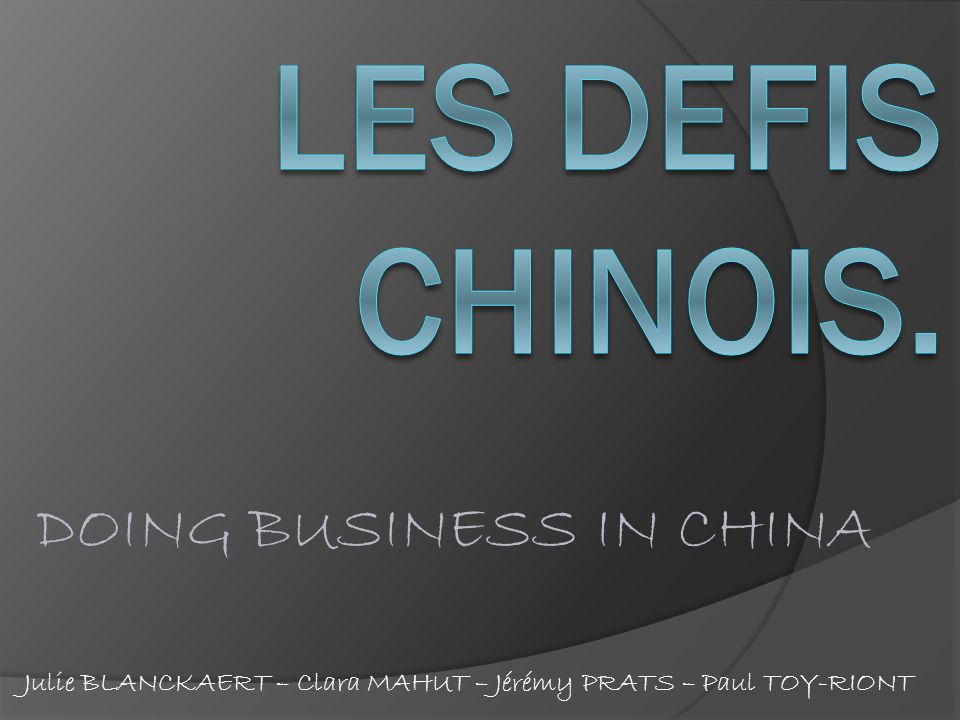 LES DEFIS CHINOIS. DOING BUSINESS IN CHINA