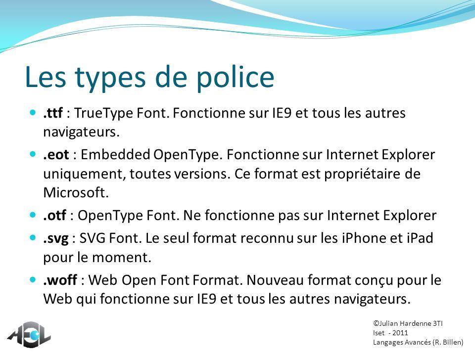 Les types de police .ttf : TrueType Font. Fonctionne sur IE9 et tous les autres navigateurs.