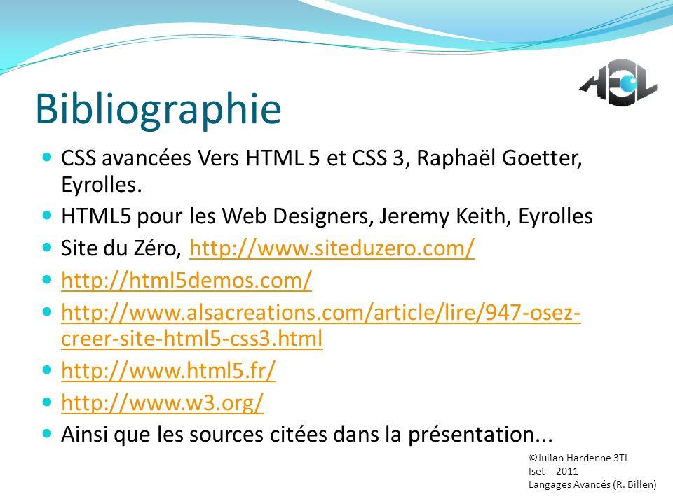 Bibliographie CSS avancées Vers HTML 5 et CSS 3, Raphaël Goetter, Eyrolles. HTML5 pour les Web Designers, Jeremy Keith, Eyrolles.