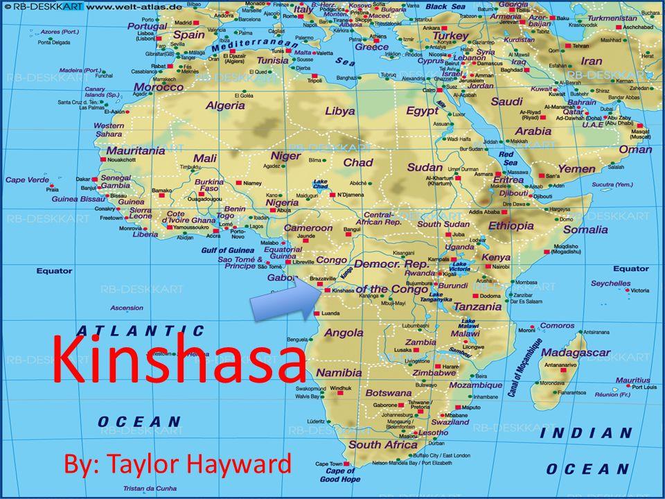 Kinshasa By: Taylor Hayward