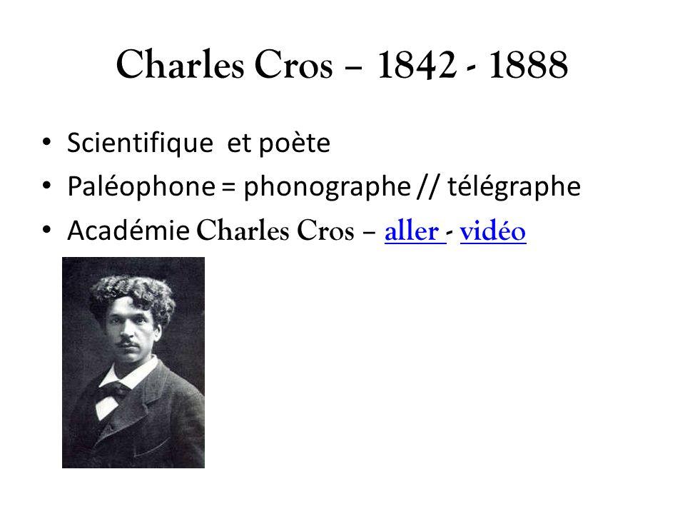 Charles Cros – 1842 - 1888 Scientifique et poète