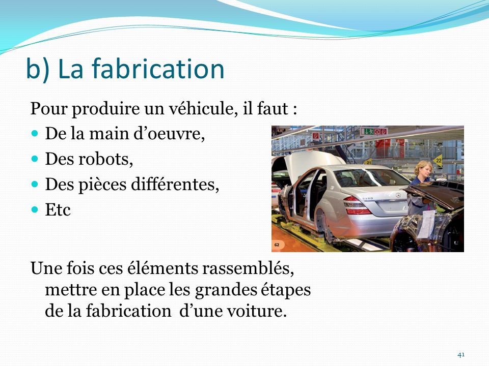 b) La fabrication Pour produire un véhicule, il faut :