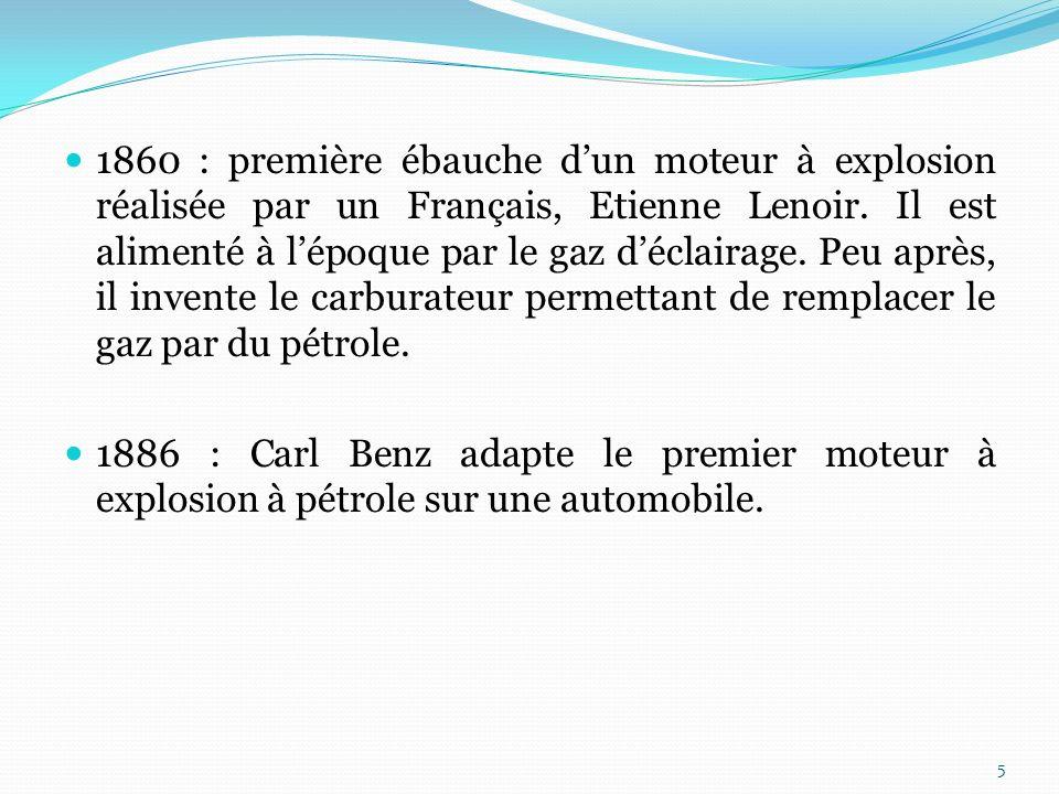 1860 : première ébauche d'un moteur à explosion réalisée par un Français, Etienne Lenoir. Il est alimenté à l'époque par le gaz d'éclairage. Peu après, il invente le carburateur permettant de remplacer le gaz par du pétrole.