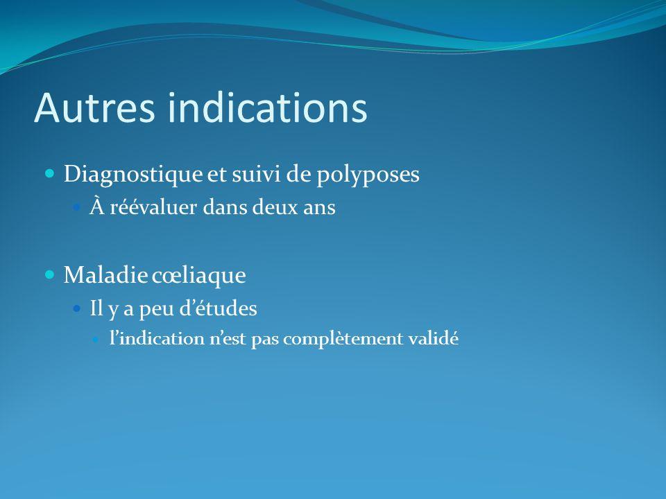 Autres indications Diagnostique et suivi de polyposes Maladie cœliaque