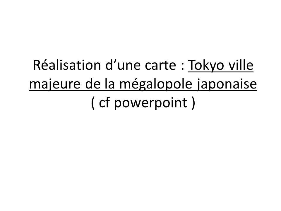 Réalisation d'une carte : Tokyo ville majeure de la mégalopole japonaise ( cf powerpoint )