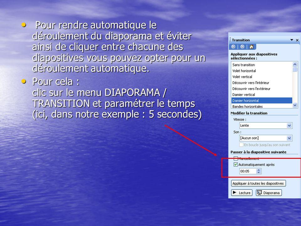 Pour rendre automatique le déroulement du diaporama et éviter ainsi de cliquer entre chacune des diapositives vous pouvez opter pour un déroulement automatique.