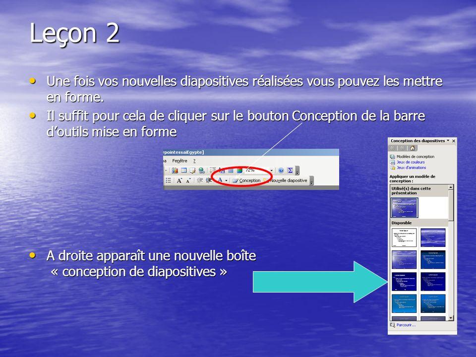 Leçon 2 Une fois vos nouvelles diapositives réalisées vous pouvez les mettre en forme.