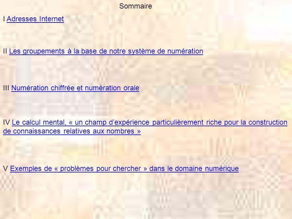 Sommaire I Adresses Internet. II Les groupements à la base de notre système de numération. III Numération chiffrée et numération orale.