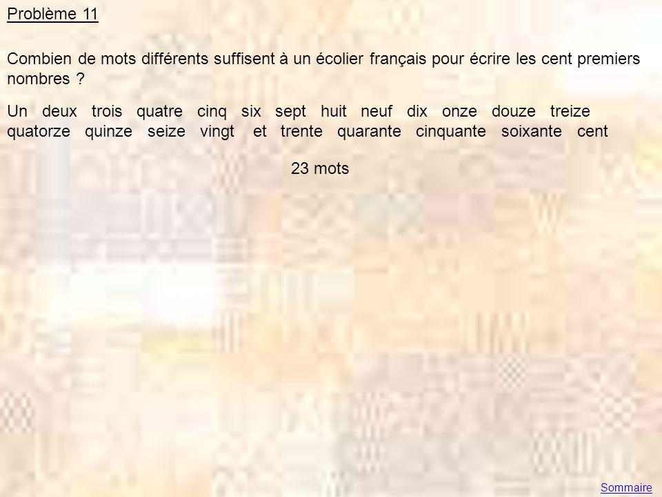 Problème 11 Combien de mots différents suffisent à un écolier français pour écrire les cent premiers nombres