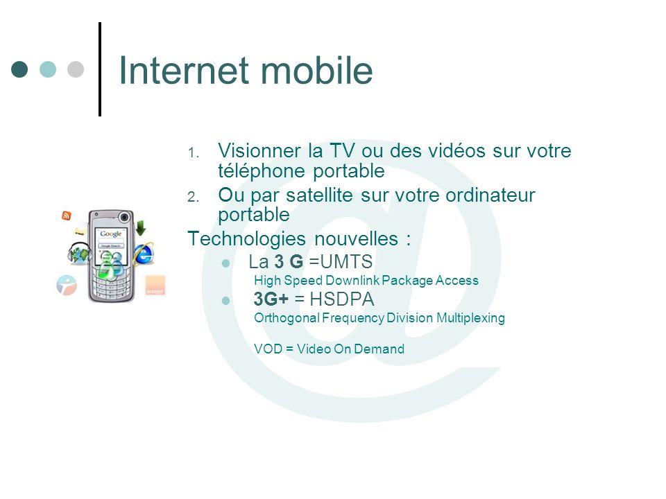 Internet mobile Visionner la TV ou des vidéos sur votre téléphone portable. Ou par satellite sur votre ordinateur portable.