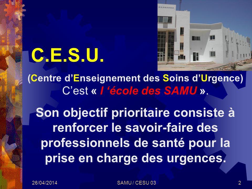 C.E.S.U.(Centre d'Enseignement des Soins d'Urgence) C'est « l 'école des SAMU ».