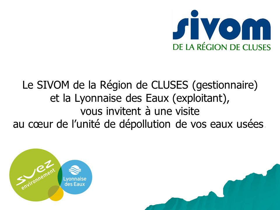 Le SIVOM de la Région de CLUSES (gestionnaire) et la Lyonnaise des Eaux (exploitant), vous invitent à une visite au cœur de l'unité de dépollution de vos eaux usées.