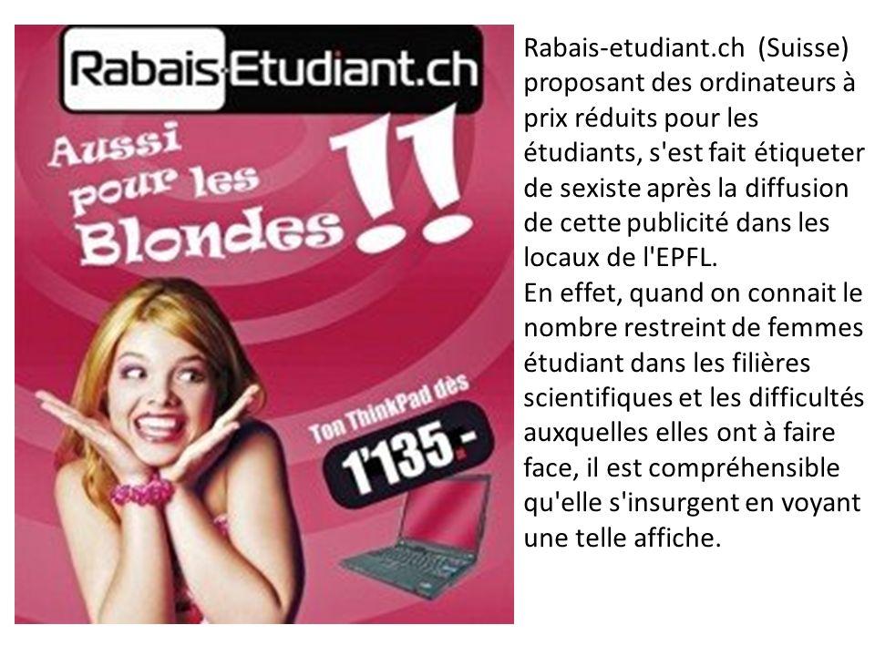 Rabais-etudiant.ch (Suisse) proposant des ordinateurs à prix réduits pour les étudiants, s est fait étiqueter de sexiste après la diffusion de cette publicité dans les locaux de l EPFL.