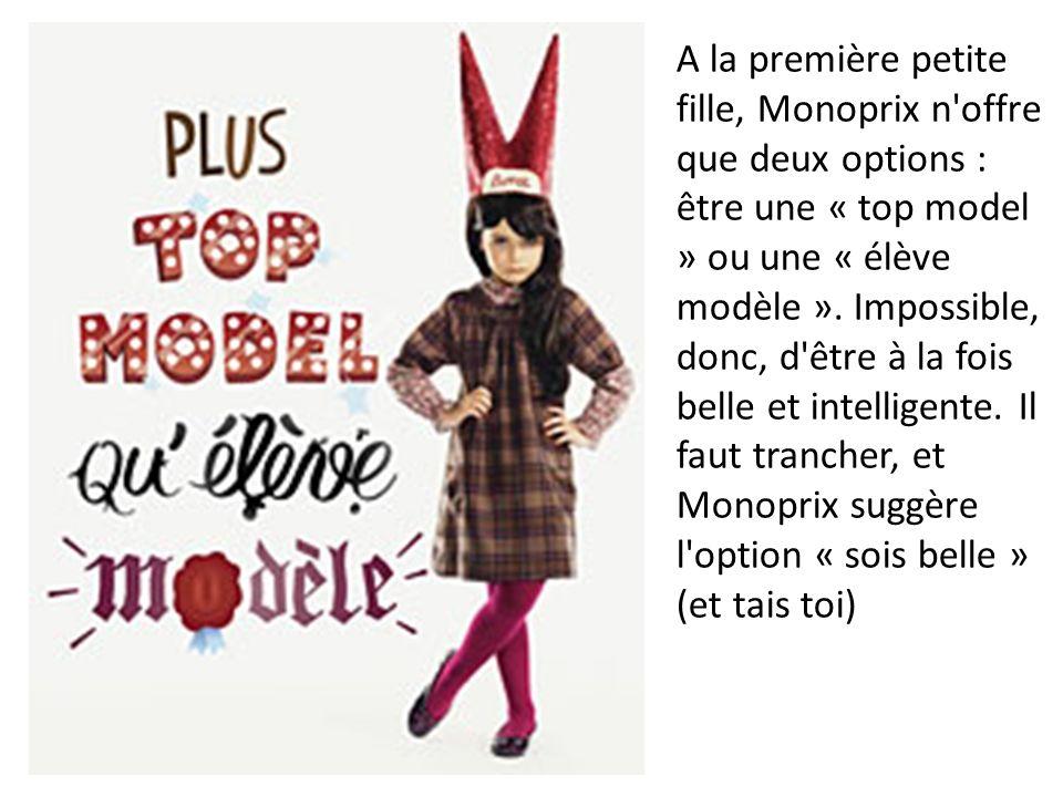 A la première petite fille, Monoprix n offre que deux options : être une « top model » ou une « élève modèle ».