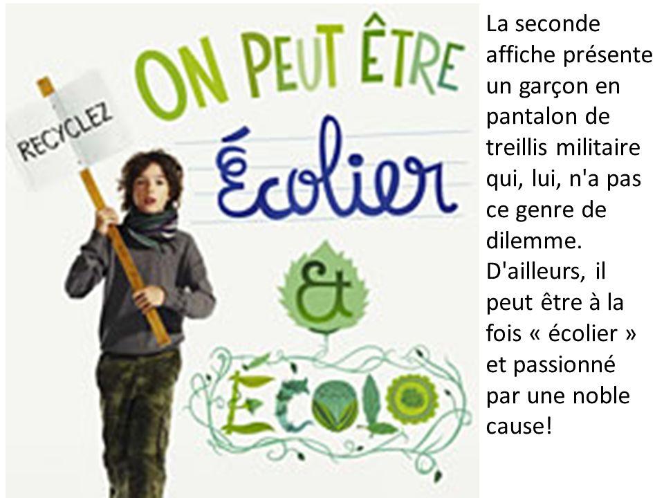 La seconde affiche présente un garçon en pantalon de treillis militaire qui, lui, n a pas ce genre de dilemme.
