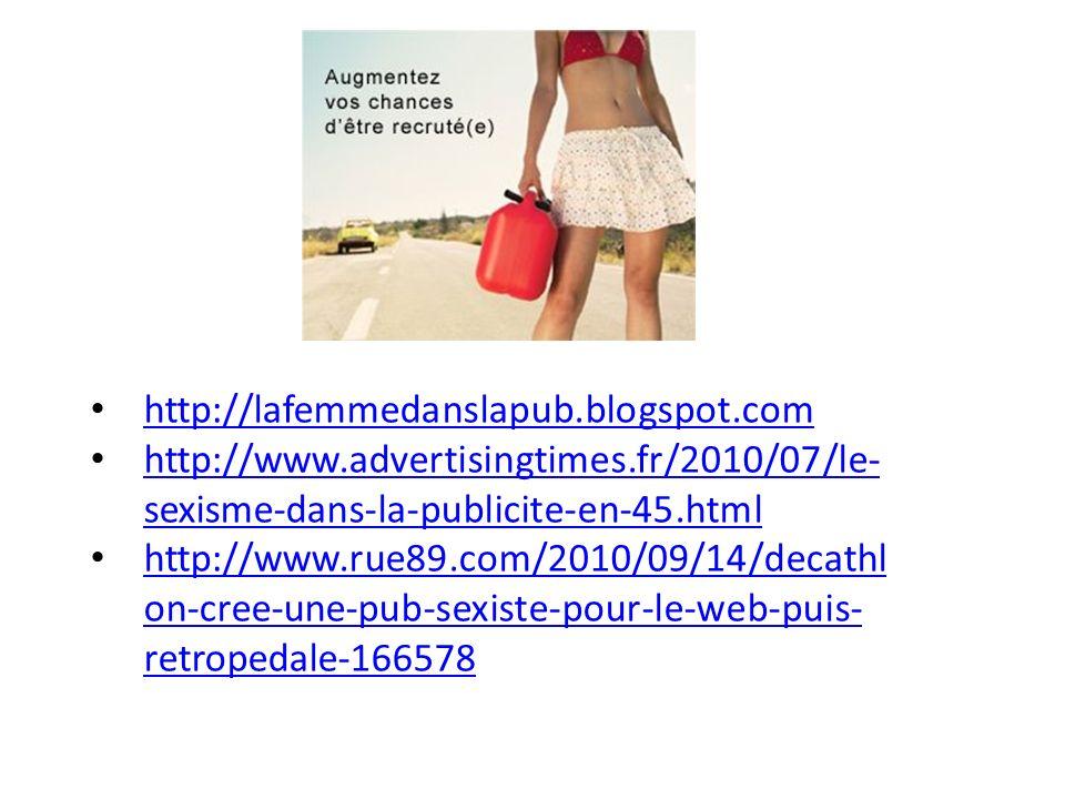 http://lafemmedanslapub.blogspot.com http://www.advertisingtimes.fr/2010/07/le-sexisme-dans-la-publicite-en-45.html.